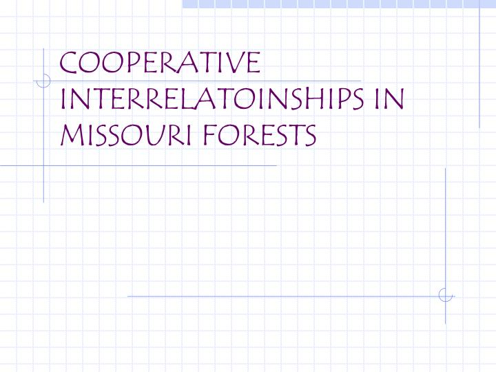 Cooperative interrelatoinships in missouri forests l.jpg