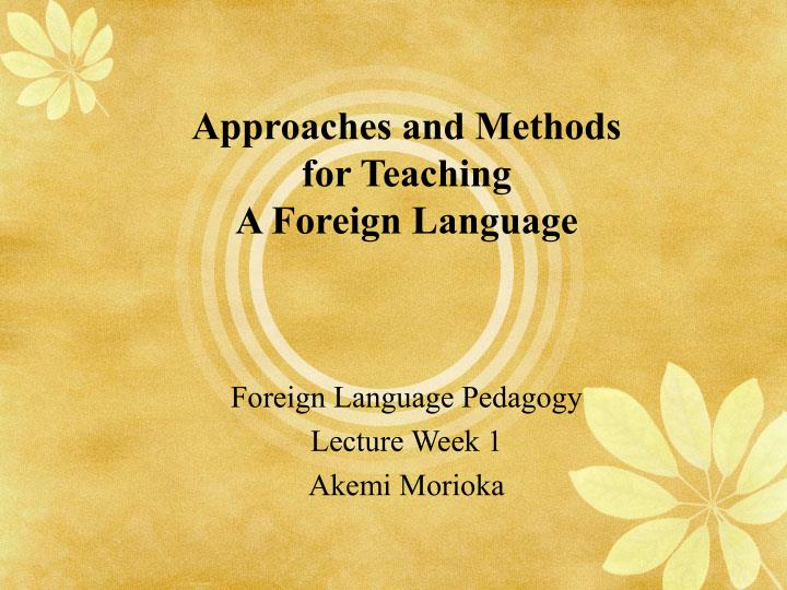Approaches and methods for teaching a foreign language l.jpg