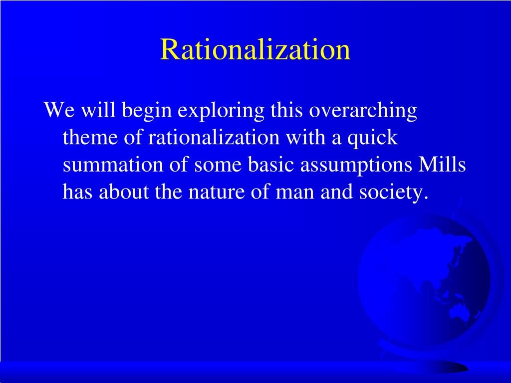 sociology and rationalization The rationalization for the thought process of the customer is devoid of judgement and critical thinking so i suggest we do not consider it again.