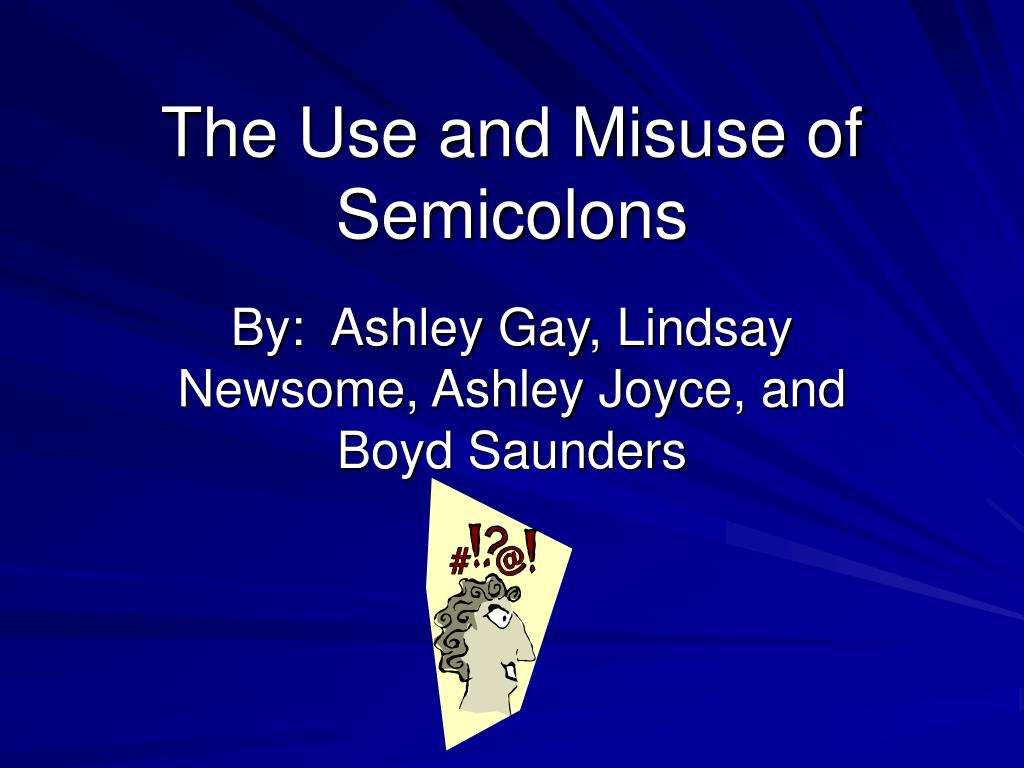 The Use and Misuse of Semicolons