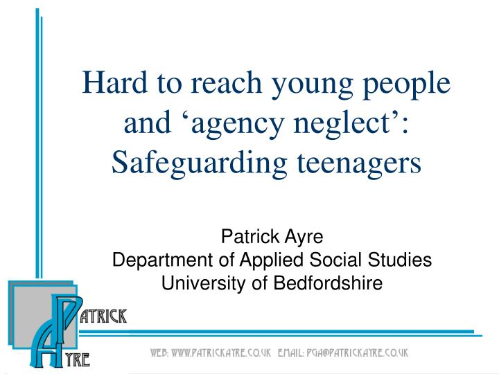 Hard to reach young people and agency neglect safeguarding teenagers l.jpg