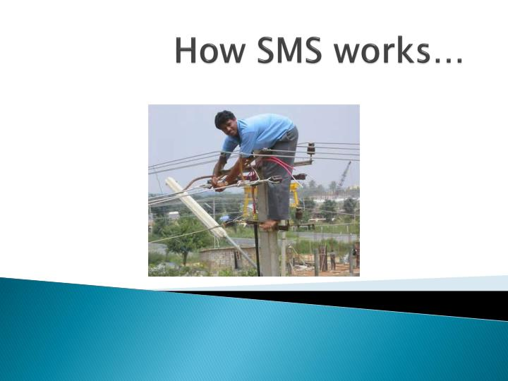 How sms works l.jpg