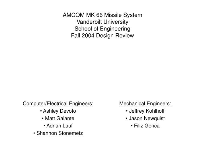 Amcom mk 66 missile system vanderbilt university school of engineering fall 2004 design review