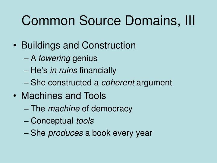 Common Source Domains, III