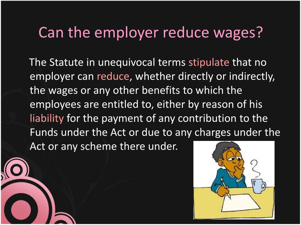 Can the employer reduce wages?