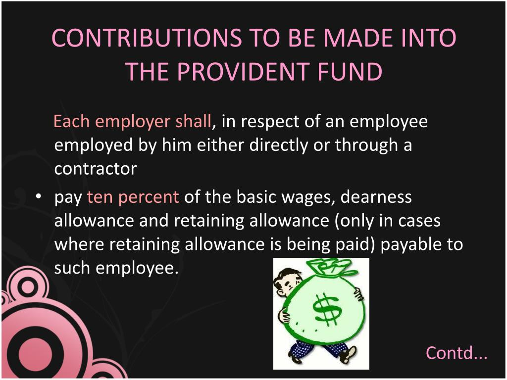 CONTRIBUTIONS TO BE MADE INTO THE PROVIDENT FUND