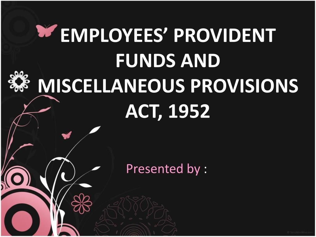 EMPLOYEES' PROVIDENT FUNDS AND