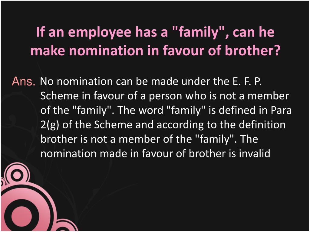 "If an employee has a ""family"", can he make nomination in favour of brother?"