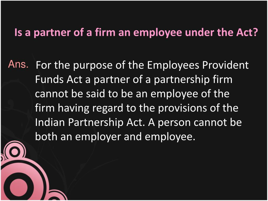 Is a partner of a firm an employee under the Act?