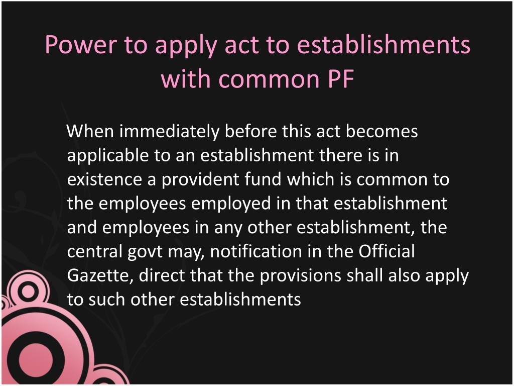 Power to apply act to establishments with common PF