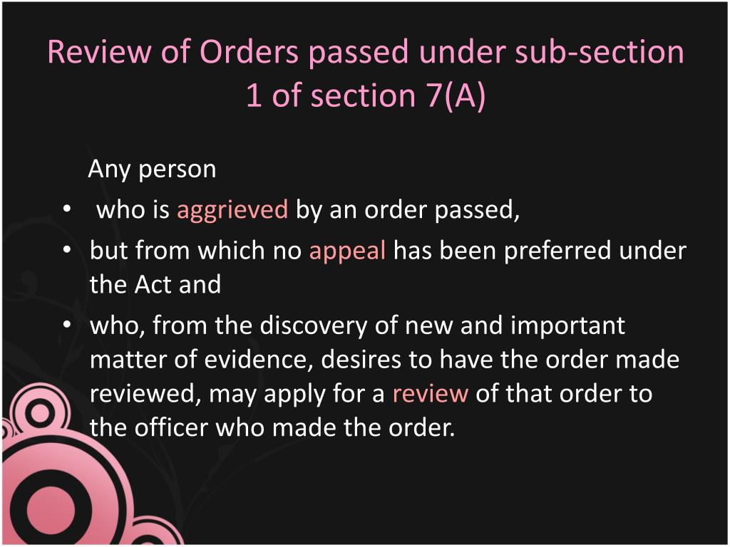 Review of Orders passed under sub-section 1 of section 7(A)