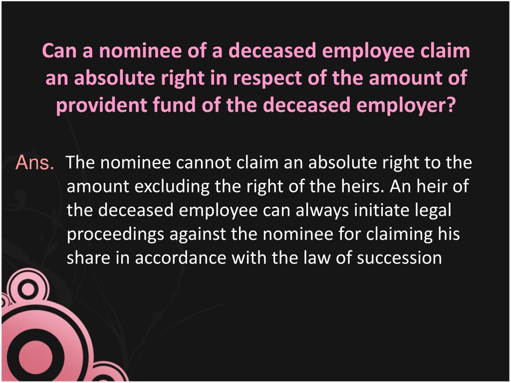 Can a nominee of a deceased employee claim an absolute right in respect of the amount of provident fund of the deceased employer?