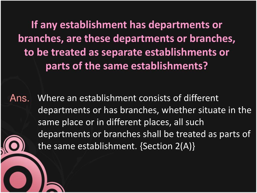 If any establishment has departments or branches, are these departments or branches, to be treated as separate establishments or parts of the same establishments?