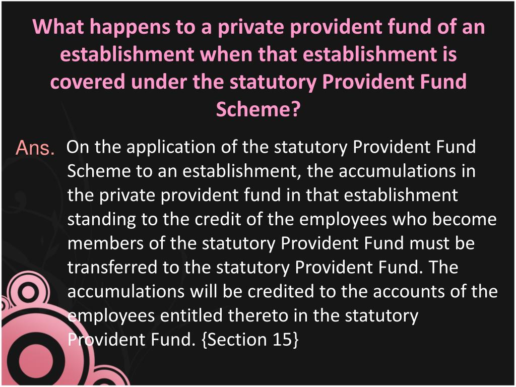 What happens to a private provident fund of an establishment when that establishment is covered under the statutory Provident Fund Scheme?