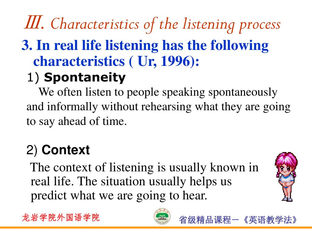 3. In real life listening has the following characteristics ( Ur, 1996):