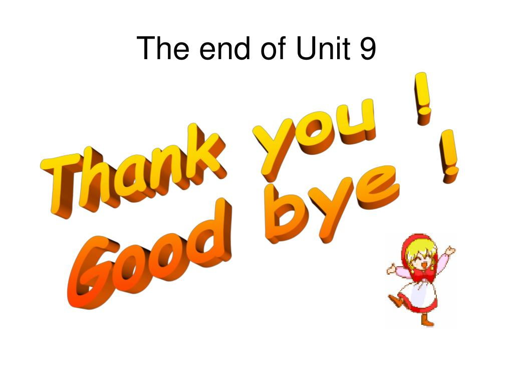The end of Unit 9