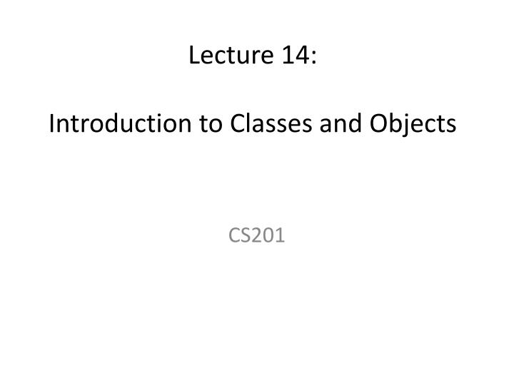 lecture 14 introduction to classes and objects