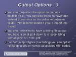 output options 3