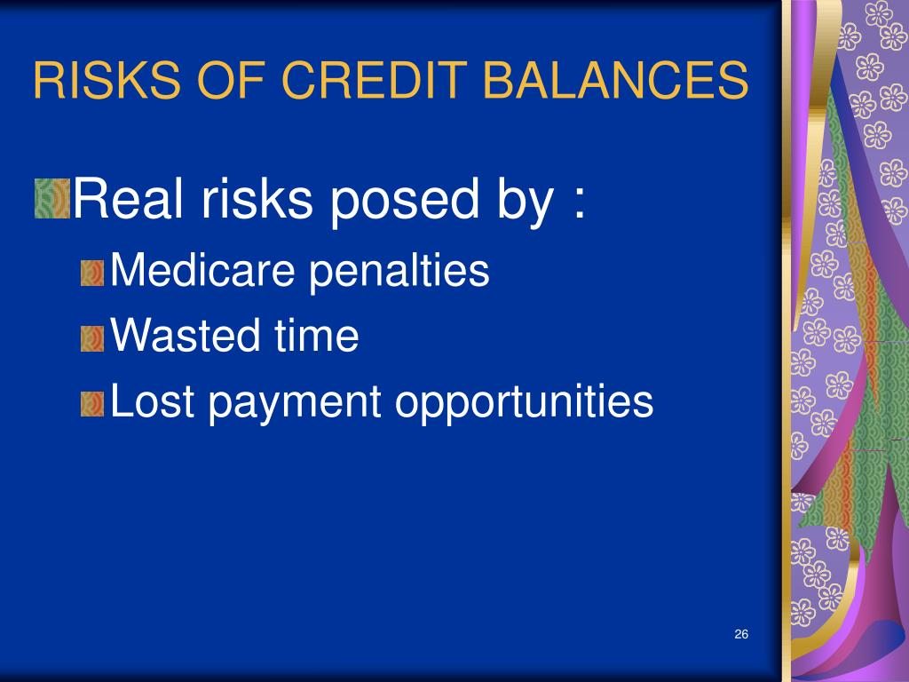 RISKS OF CREDIT BALANCES