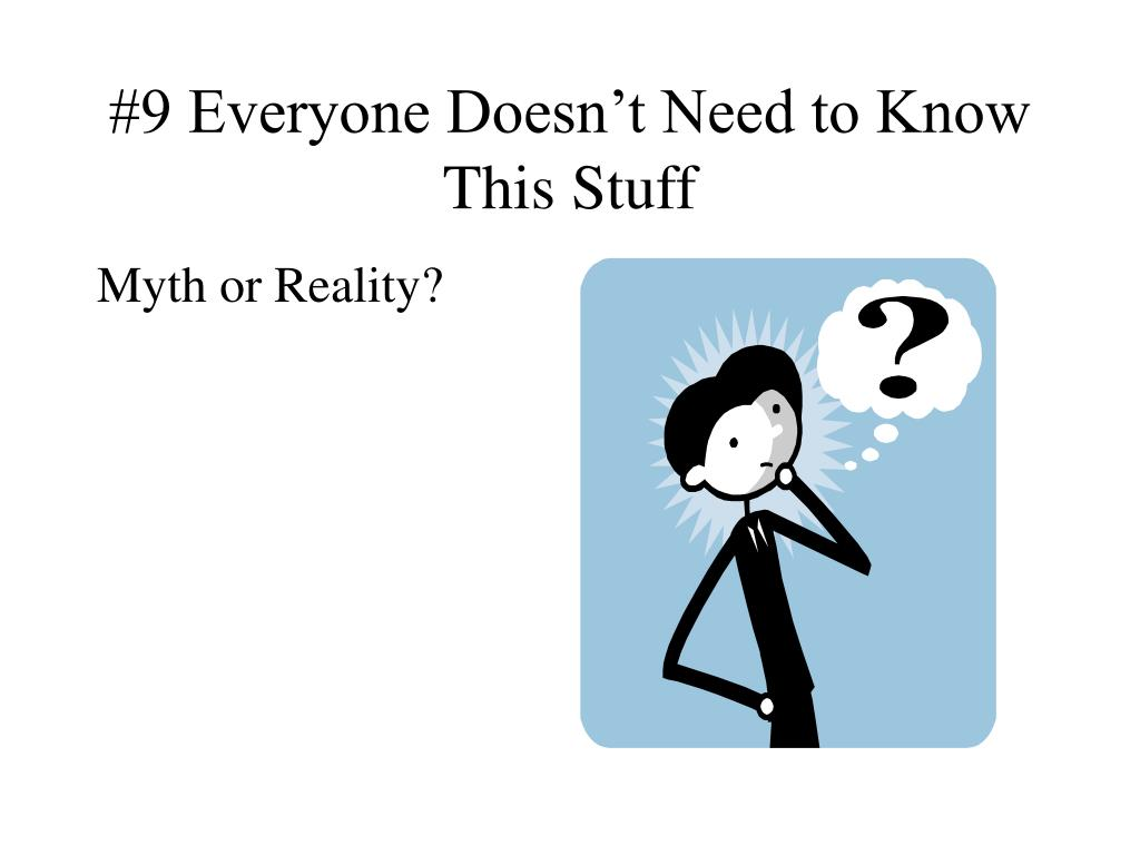 #9 Everyone Doesn't Need to Know This Stuff