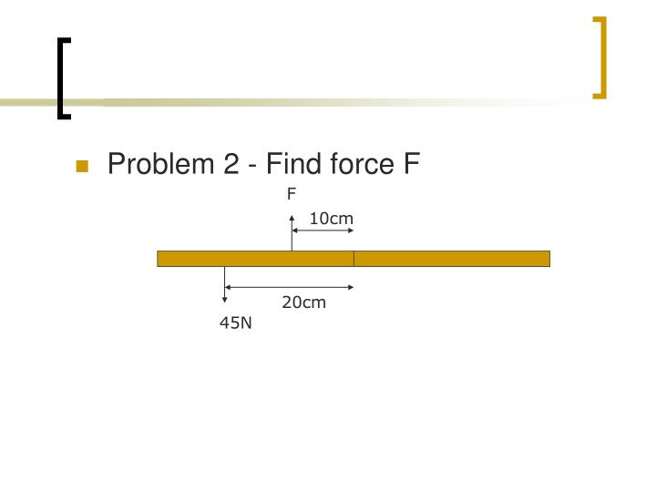Problem 2 - Find force F