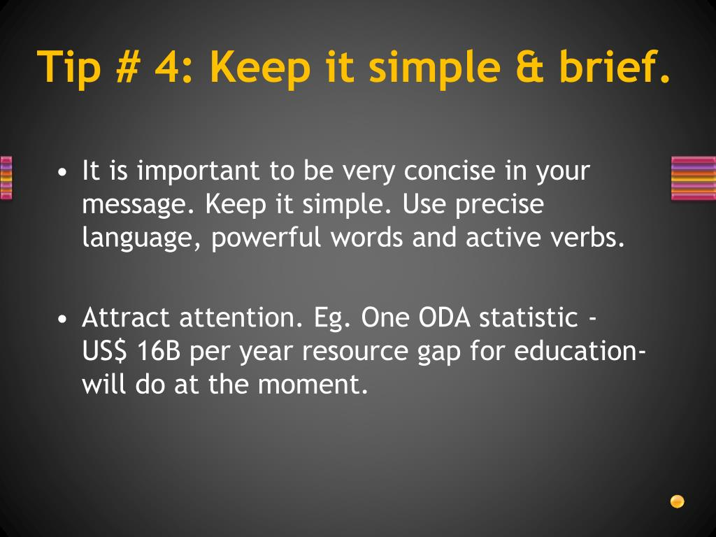 Tip # 4: Keep it simple & brief.