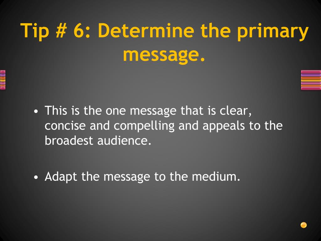 Tip # 6: Determine the primary message.