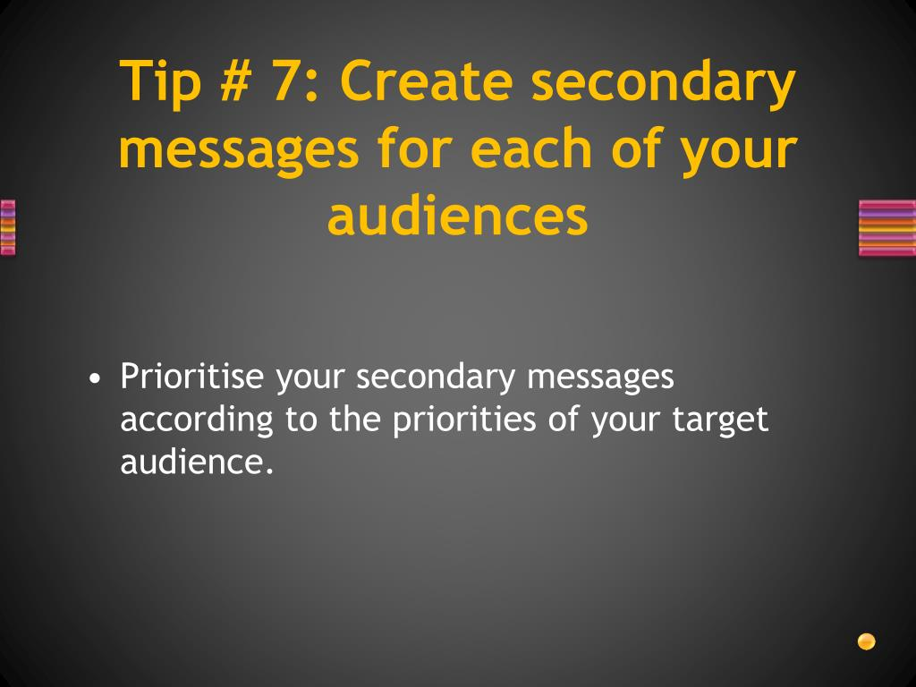 Tip # 7: Create secondary messages for each of your audiences