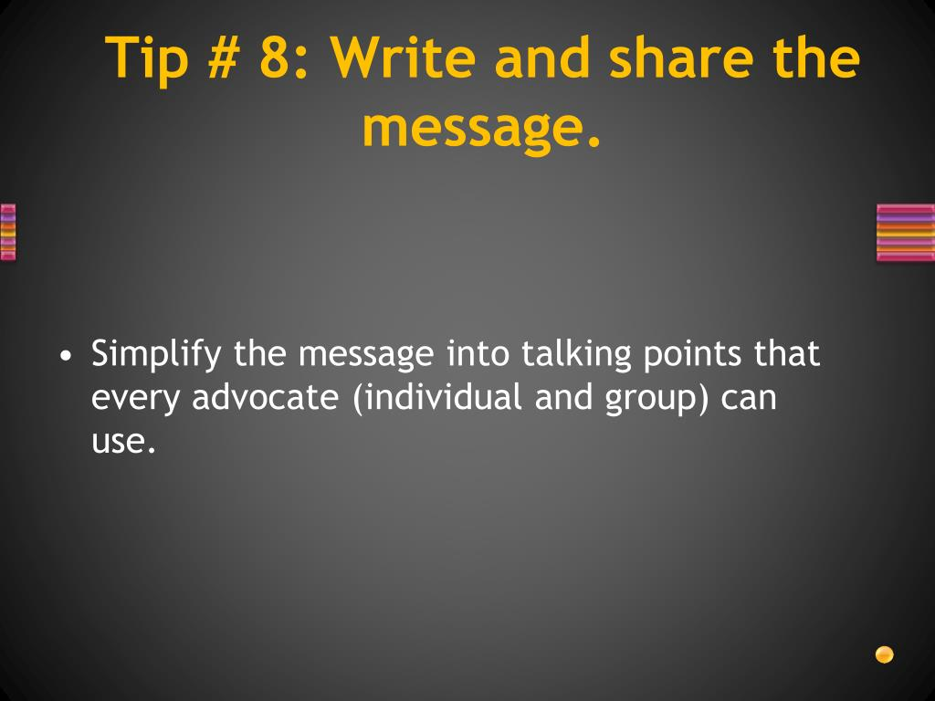 Tip # 8: Write and share the message.