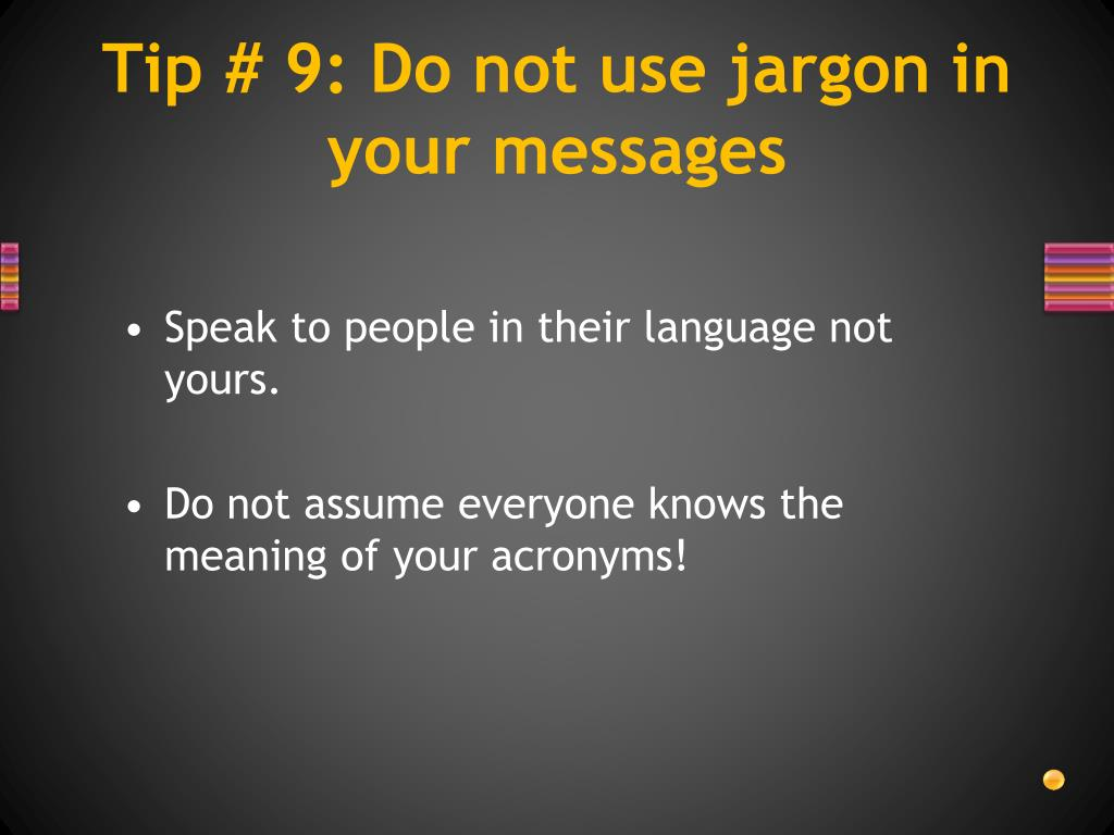 Tip # 9: Do not use jargon in your messages