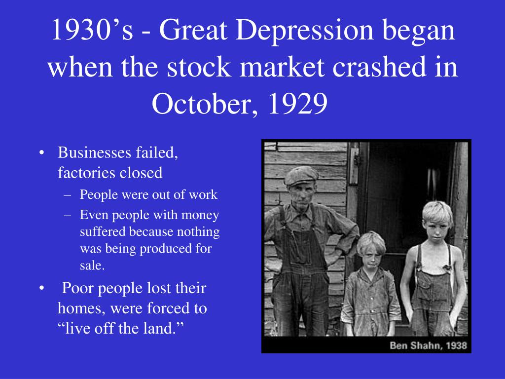 1930's - Great Depression began when the stock market crashed in October, 1929