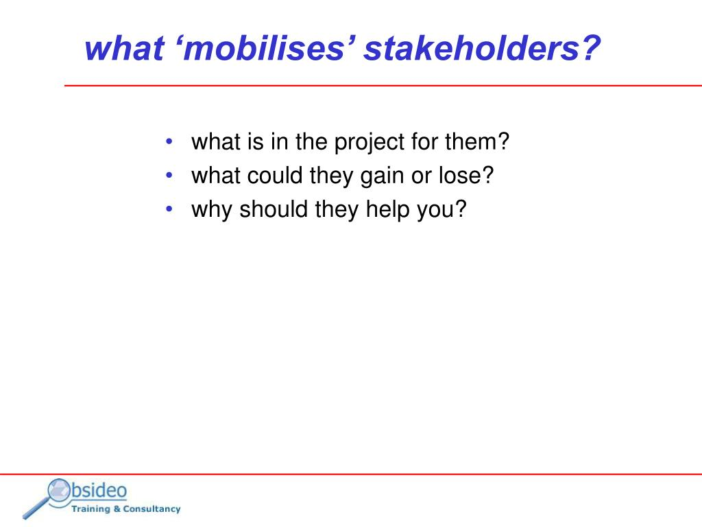 what 'mobilises' stakeholders?