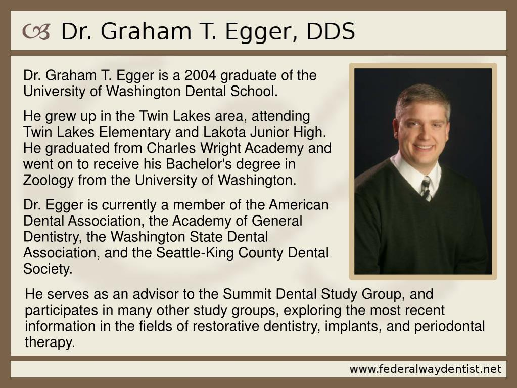 Dr. Graham T. Egger is a 2004 graduate of the University of Washington Dental School.