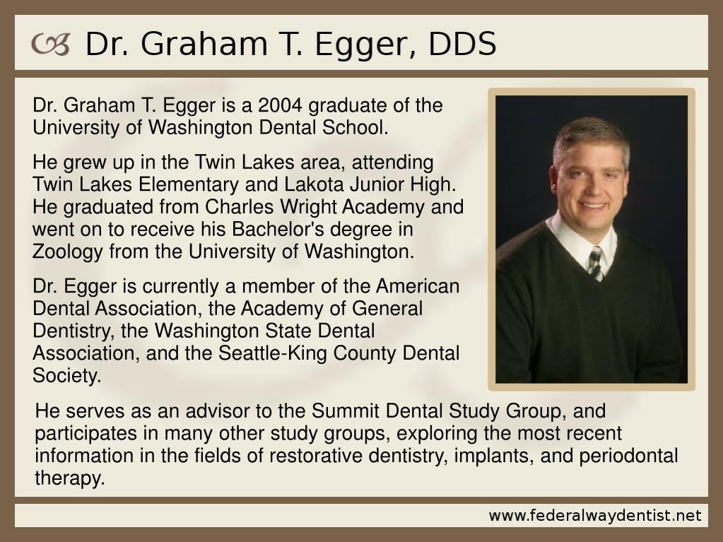 Dr. Graham T. Egger is a 2004 graduate of the University of Washington Dental School.