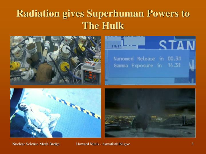 Radiation gives superhuman powers to the hulk
