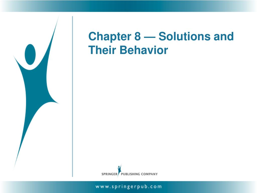 Chapter 8 — Solutions and Their Behavior
