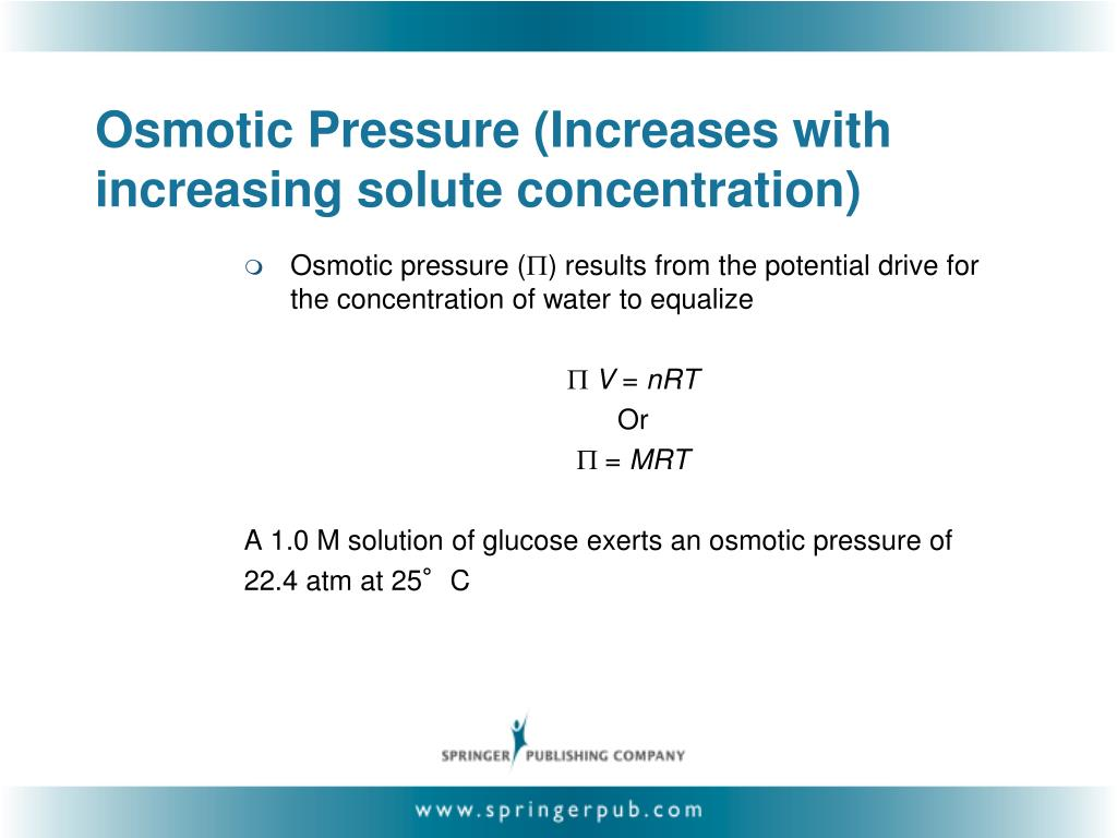 Osmotic Pressure (Increases with increasing solute concentration)