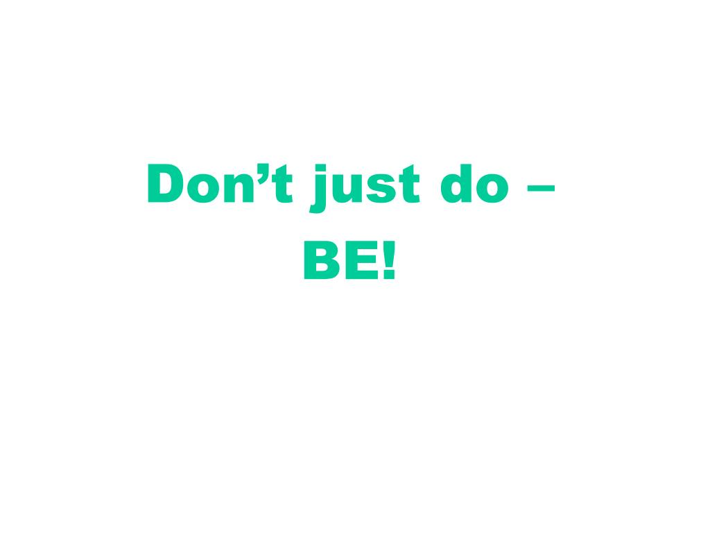 Don't just do –