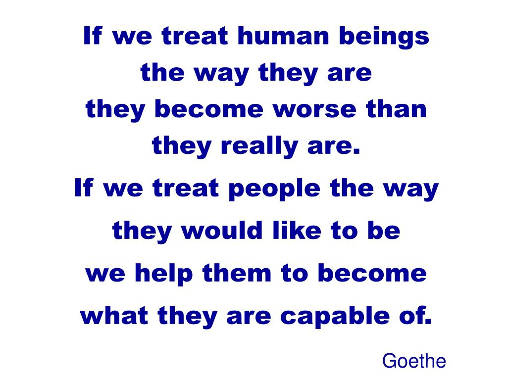 If we treat human beings