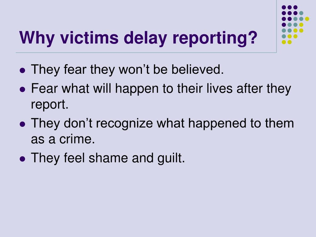 Why victims delay reporting?