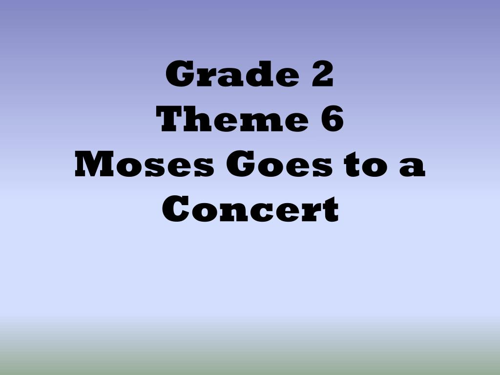 grade 2 theme 6 moses goes to a concert