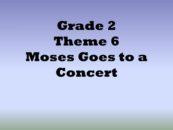 Grade 2 theme 6 moses goes to a concert l.jpg