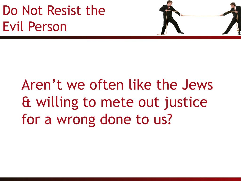 Aren't we often like the Jews & willing to mete out justice for a wrong done to us?