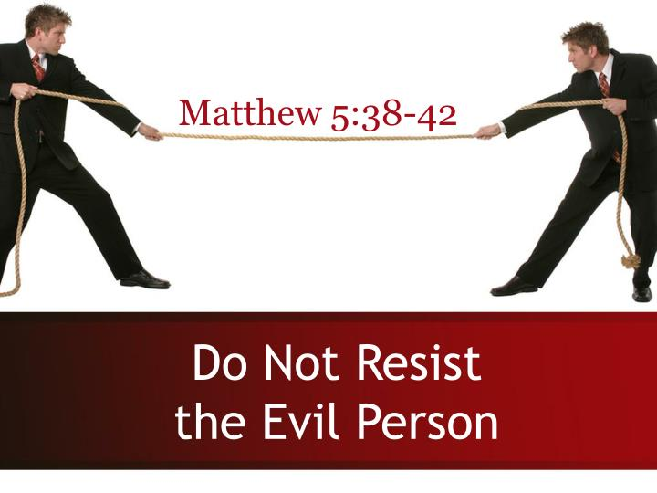 Do not resist the evil person l.jpg