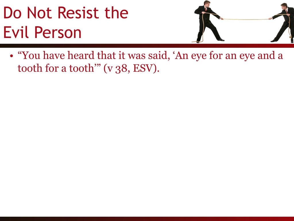 """You have heard that it was said, 'An eye for an eye and a tooth for a tooth'"" (v 38, ESV)."