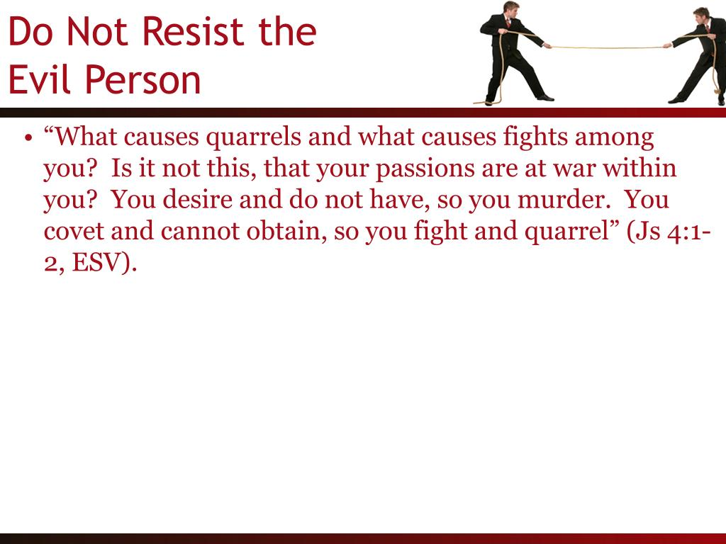 """What causes quarrels and what causes fights among you?  Is it not this, that your passions are at war within you?  You desire and do not have, so you murder.  You covet and cannot obtain, so you fight and quarrel"" (Js 4:1-2, ESV)."