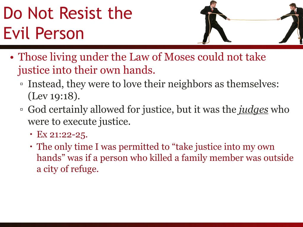 Those living under the Law of Moses could not take justice into their own hands.