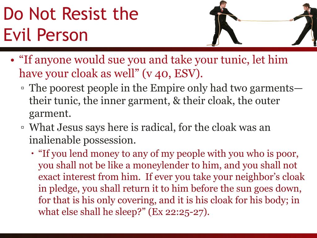 """If anyone would sue you and take your tunic, let him have your cloak as well"" (v 40, ESV)."