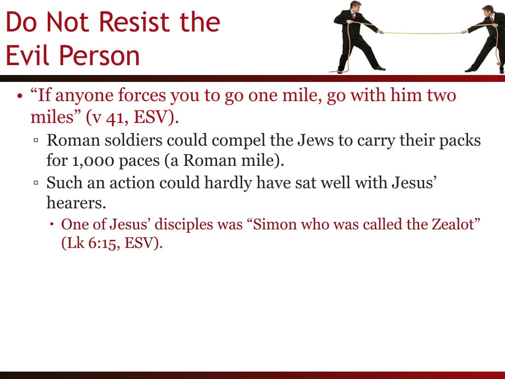 """If anyone forces you to go one mile, go with him two miles"" (v 41, ESV)."