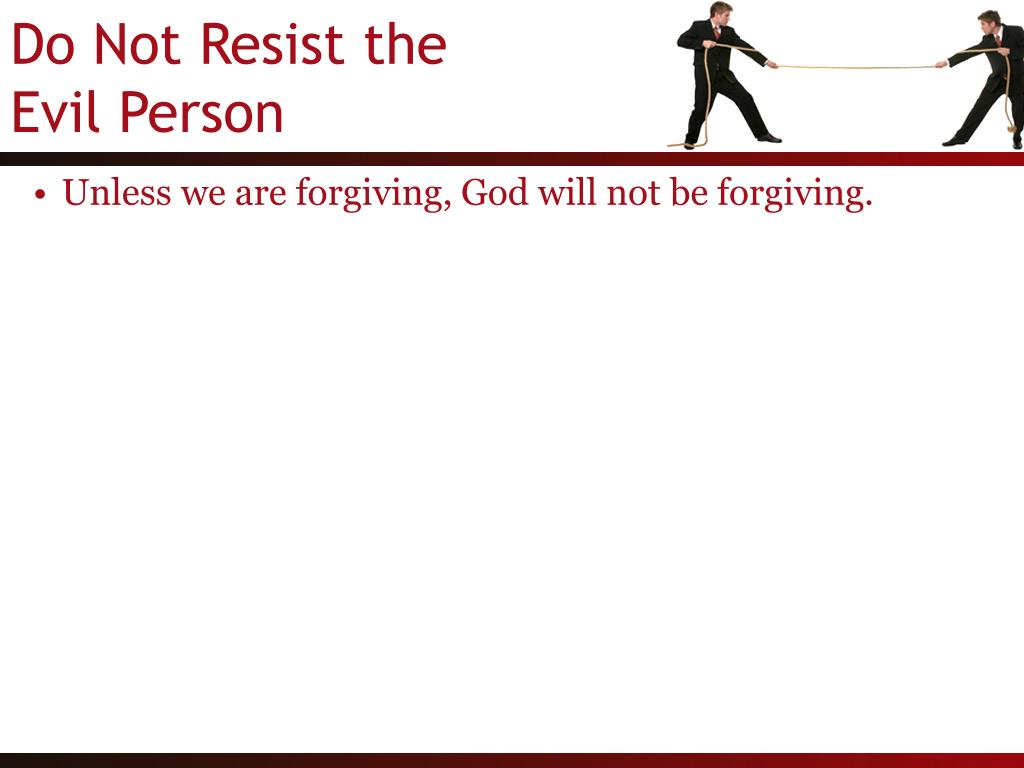 Unless we are forgiving, God will not be forgiving.